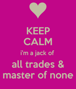 keep-calm-im-a-jack-of-all-trades-master-of-none